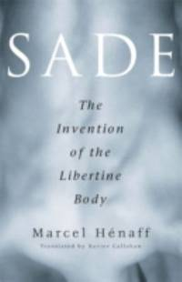 Sade : The Invention of the Libertine Body