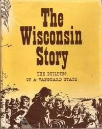 image of The Wisconsin Story : The Building of a Vanguard State