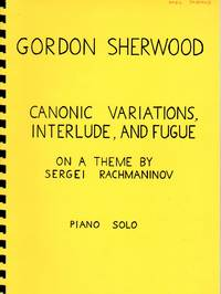 Canonic Variations, Interlude, and Fugue - on a Theme by Sergei Rachmaninov [PIANO SOLO SCORE]