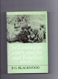 The Lancashire Gentry And The Great Rebellion 1640-60