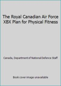 The Royal Canadian Air Force XBX Plan for Physical Fitness by  Department of National Defence Staff Canada - Paperback - 1986 - from ThriftBooks and Biblio.com