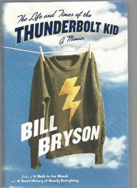The life and Times of the Thunderbolt Kid by Bill Bryson - 2006