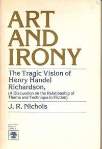 Art and Irony: The Tragic Vision of Henry Handel Richardson a Discussion  on the Relationship of Theme and Technique in Fiction