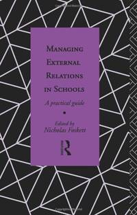 Managing External Relations in Schools: A Practical Guide (Educational Management)