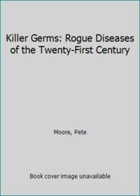 Killer Germs: Rogue Diseases of the Twenty First Century
