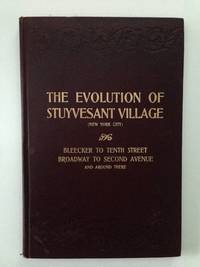 The Evolution Of Stuyvesant Village. (New York City) Tenth to Bleecker Streets, Broadway to Second Avenue and around there by  A. A Rikeman - Hardcover - from WellRead Books and Biblio.com