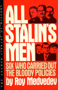 All Stalin's Men: Six Who Carried out the Bloody Policies