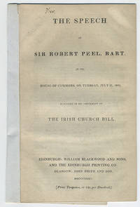 The speech of Sir Robert Peel, Bart. in the House of Commons, on Tuesday, July 21, 1835, in support of his amendment on the Irish Church bill.