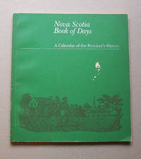 Nova Scotia Book of Days.  A Calendar Of The Province\'s History.