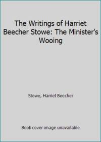 image of The Writings of Harriet Beecher Stowe: The Minister's Wooing