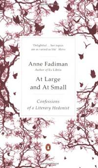 image of At Large and at Small: Confessions of a Literary Hedonist