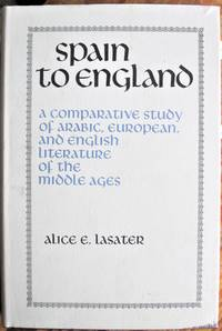Spain to England. a Comparative Study of Arabic, European, and English Literature of the Middle Ages