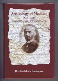 ARCHAEOLOGY OF MADNESS: Komitas, Portrait of an Armenian Icon
