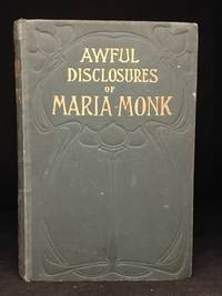 Awful Disclosures of Maria Monk; or, The Hidden Secrets of a Nun's Life in a Convent Exposed! by  Maria Monk - Hardcover - from Burton Lysecki Books, ABAC/ILAB (SKU: 105963)
