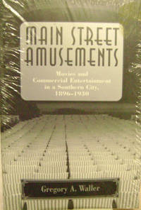 Main Street Amusements:   Movies and Commercial Entertainment in a  Southern City, 1896-1930