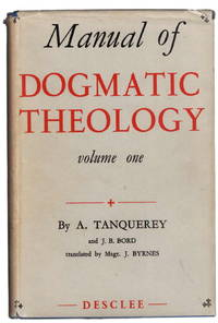 Manual of Dogmatic Theology Volume 1 and 2 by Tanquerey, AD, Translated By Msgr. John Byrnes - 1959