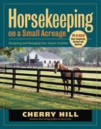 Horsekeeping on a Small Acreage: Designing and Managing Your Equine Facilities by Cherry Hill - Paperback - 2005-03-05 - from Books Express and Biblio.com