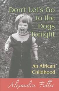 image of Don't Let's Go to the Dogs Tonight: An African Childhood (Center Point Platinum Nonfiction)