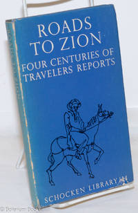image of Roads to Zion; Four Centuries of Travelers' Reports. Translated by I.M. Lask