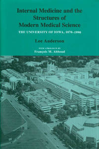 Internal Medicine and the Structures of Modern Medical Science : The University of Iowa 1870 - 1990