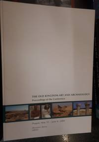 The Old Kingdom Art and Archaeology. Proceedings of the Conference held in Prague, May 31 - June 4, 2004 by  M. (Edit.) Barta - Hardcover - 2006 - from Arca Books and Biblio.com
