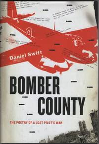 Bomber County  The Poetry of a Lost Pilot's War by  Daniel Swift - Hardcover - 2010 - from Sweet Beagle Books and Biblio.co.uk