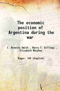 The economic position of Argentina during the war 1920 [Hardcover]