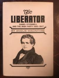 The Liberator Daniel O'Connell And The Irish Party 1830-1845