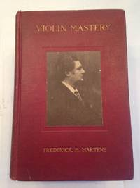 image of VIOLIN MASTERY TALKS WITH MASTER VIOLINISTS AND TEACHERS COMPRISING INTERVIEWS WITH YSAYE, KREISLER, ELMAN, AUER, THIBAUD, HEIFETZ, HARTMANN, MAUD POWELL AND OTHERS.