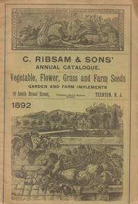 C. Ribsam & Sons' Annual Catalogue. Vegetable, Flower, Grass and Farm  Seeds Garden and Farm Implements 1892