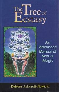 The Tree of Ecstasy. An Advanced Manual of Sexual Magic