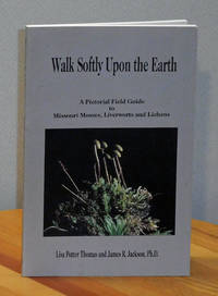 image of Walk Softly Upon the Earth, a Pictorial Field Guide to Missouri Mosses, Liverworts, and Lichens