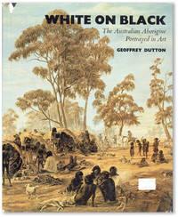 White on Black: The Australian Aborigine Portrayed in Art