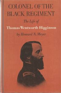 Colonel Of The Black Regiment The Life of Thomas Wentworth Higginson