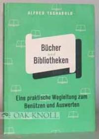 BUCHER UND BIBLIOTHEKEN, EINE PRAKTISCHE WEGLEITUNG ZUM BENUTZEN UND A.