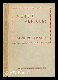 Motor Vehicles: A report on the organisation and structure of the industry, its products, and its...