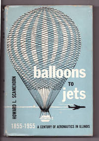 Balloons to Jets. A Century of Aeronautics in Illinois. 1855-1955 by Howard L. Scamehorn - First Edition - 1957 - from Uncommon Works, IOBA and Biblio.com