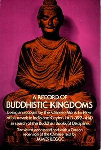 A Record of Buddhistic Kingdoms: Being an Account By the Chinese Monk Fa-Hien of His Travels in...