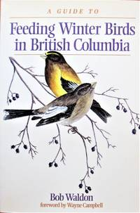 A Guide to Feeding Winter Birds in British Columbia.