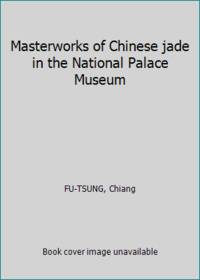 image of Masterworks of Chinese jade in the National Palace Museum