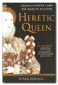 Heretic Queen  Queen Elizabeth I and the Wars of Religion