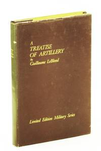 A Treatise of Artillery: Or, of the Arms and MacHines Used in War Since the invention of gunpowder - Limited Edition Military Series