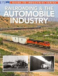 image of Model Railroader Guide to Industries Series: Railroading & The Automobile Industry