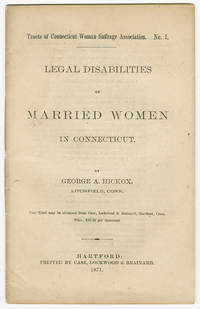 TRACTS OF CONNECTICUT WOMAN SUFFRAGE ASSOCIATION. No. 1. LEGAL DISABILITIES OF MARRIED WOMEN IN CONNECTICUT