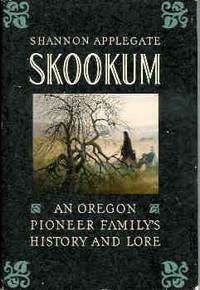 Skookum: An Oregon Pioneer Family\'s History and Lore