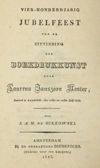 Vier-honderdjarig Jubelfeest Van De Uitvinding Der Boekdrukkunst Door Laurens Janszoon Koster, Gevierd Te Haarlem, Den 10den En 11den Julij 1823.