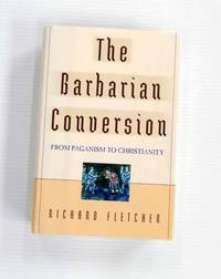image of The Barbarian Conversion.  From Paganism to Christianity