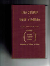 1880 Census of West Virginia, Compiled Alphabetically by Counties, Volume 3 Harrison, Doddridge, Gilmer, Calhoun