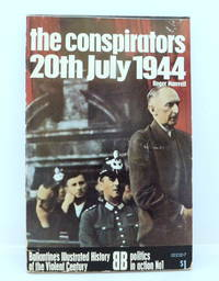 Conspirators 20th July 1944: Politics in Action No. 1 Ballantine's Illustrated History of the Violent Century