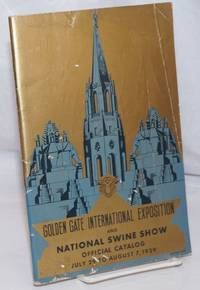 Golden Gate International Exposition and National Swine Show: Official Catalog, July 29 to August 7, 1939